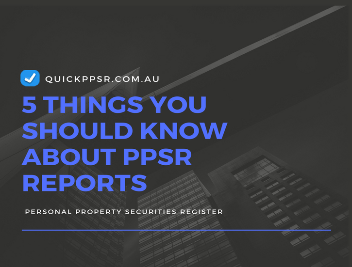 5 Things You Should Know About PPSR Reports